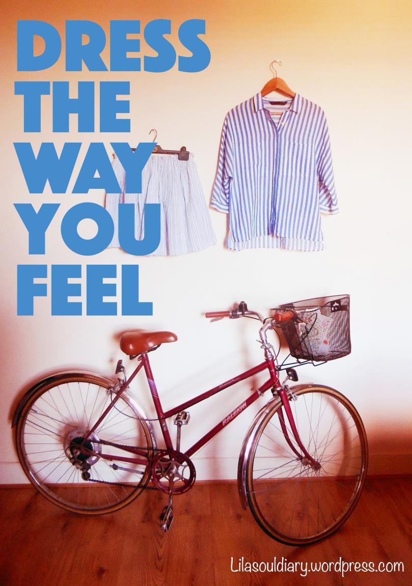 Dress the way yuou feel.jpg